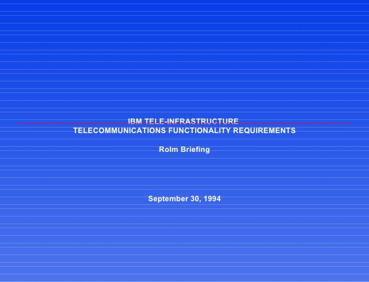 IBM TELE-INFRASTRUCTURETELECOMMUNICATIONS FUNCTIONALITY REQUIREMENTS                 Rolm Briefing               September...