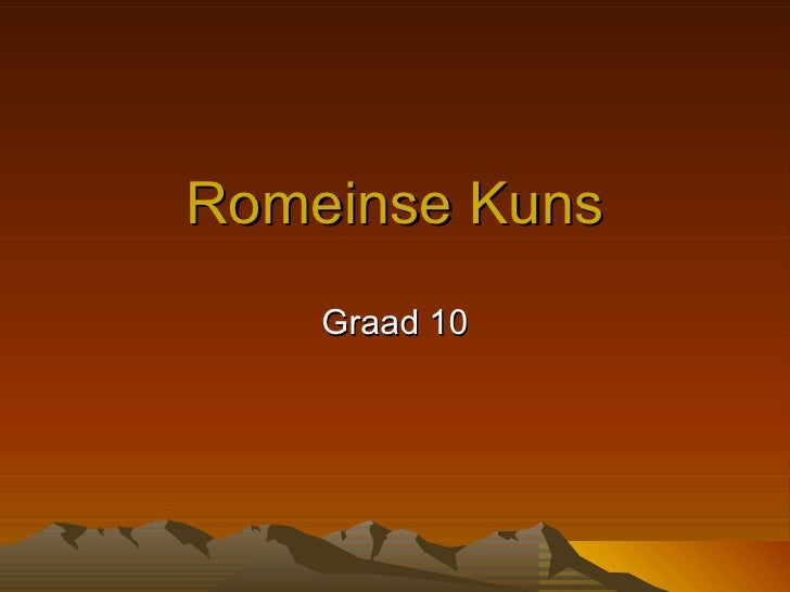 Romeinse Kuns    Graad 10