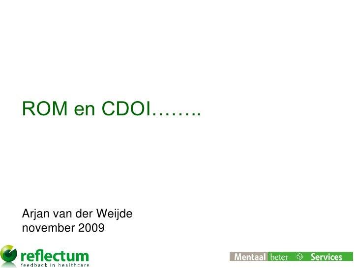 ROM en CDOI……..     Arjan van der Weijde november 2009