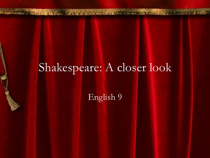 Shakespeare: A closer look English 9