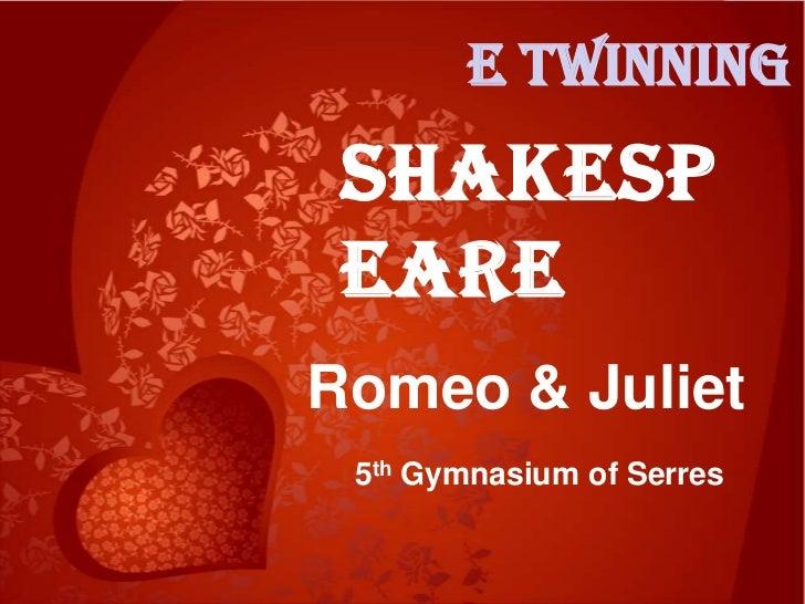 E twinning Shakesp eareRomeo & Juliet 5th Gymnasium of Serres