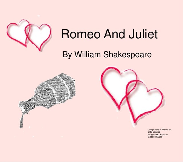 Romeo And JulietBy William Shakespeare                     Compiled by S.Wilkinson                     BBC Bitesize       ...