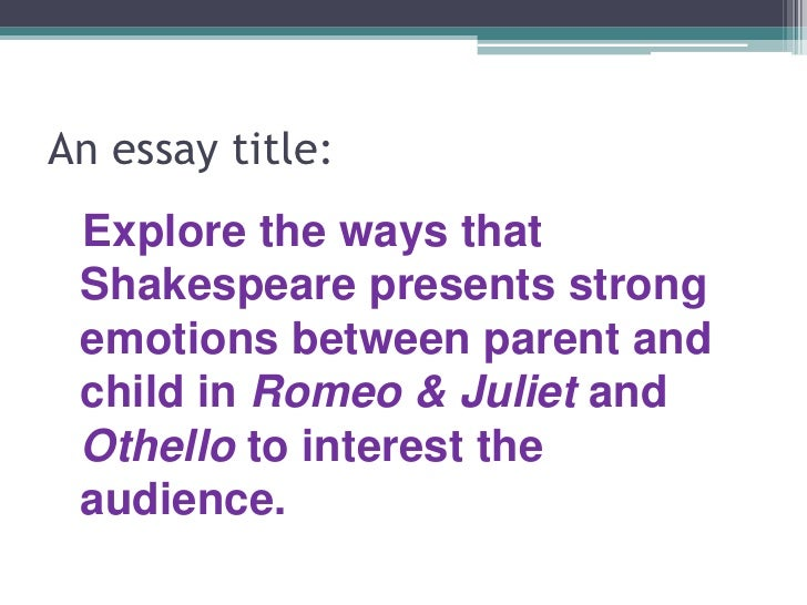 romeo and juliet titles for essays For example, you could title a paper about picasso, all broken up: picasso's  cubist period a paper about shakespeare's romeo and juliet could be titled,.