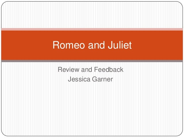 Review and Feedback<br />Jessica Garner<br />Romeo and Juliet<br />