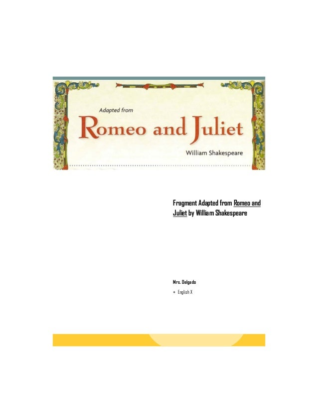 Mrs. Delgado English XFragment Adapted from Romeo andJuliet by William Shakespeare