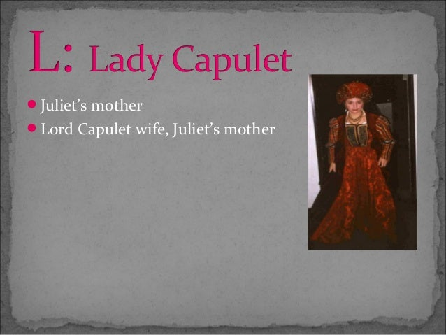 how is lord capulets behavior towards juliet A capulet, juliet's cousin on her mother's side he behaves very presumptuous toward romeo and juliet (no fear shakespeare.