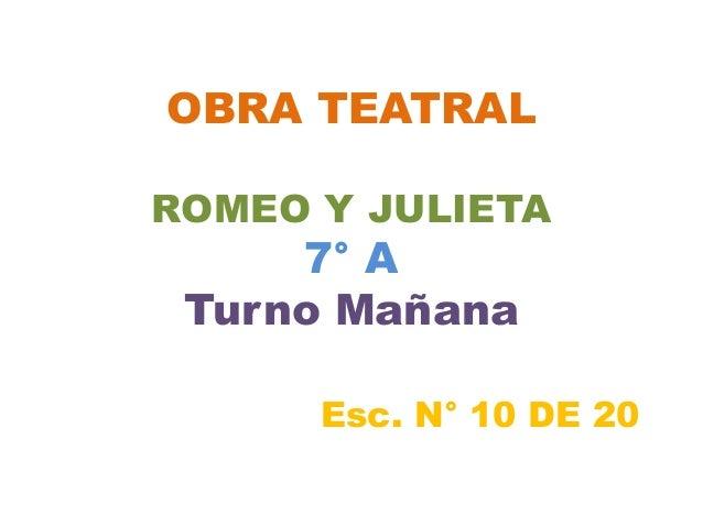 OBRA TEATRAL ROMEO Y JULIETA 7° A Turno Mañana Esc. N° 10 DE 20