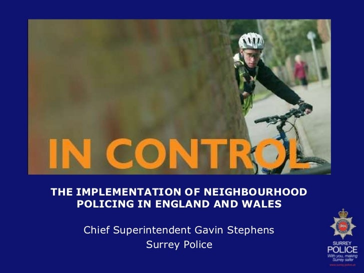 THE IMPLEMENTATION OF NEIGHBOURHOOD POLICING IN ENGLAND AND WALES<br />Chief Superintendent Gavin Stephens<br />Surrey Pol...