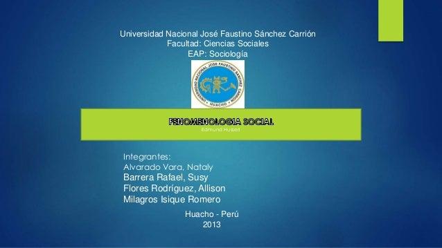 Universidad Nacional José Faustino Sánchez Carrión  Facultad: Ciencias Sociales  EAP: Sociología  Edmund Husserl  Integran...
