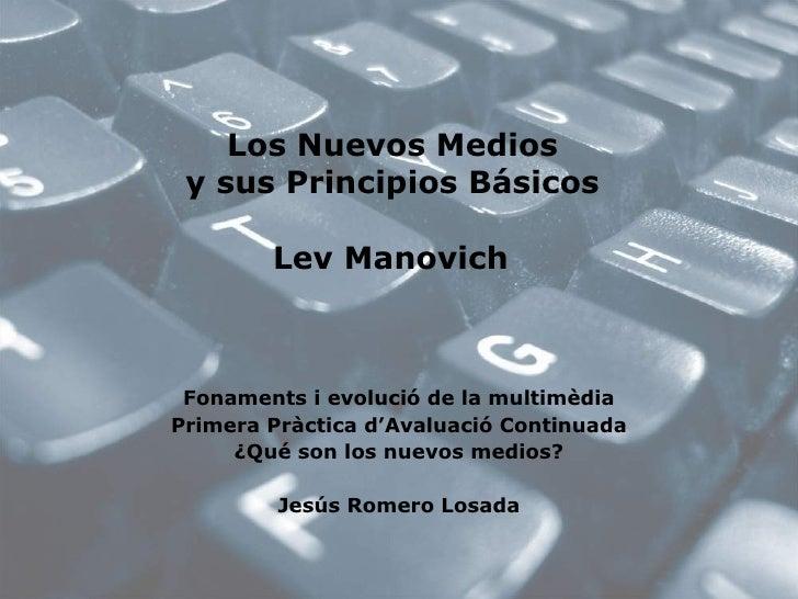 Los Nuevos Medios y sus Principios Básicos Lev Manovich Fonaments i evolució de la multimèdia Primera Pràctica d'Avaluació...