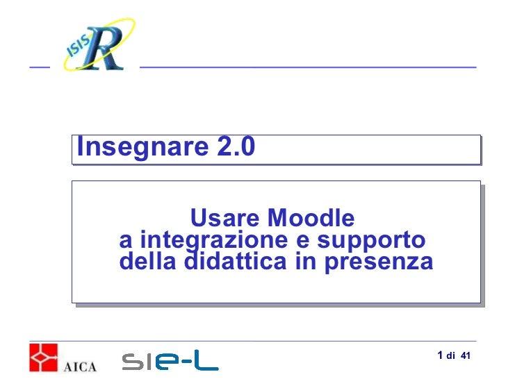 Pierfranco Ravotto Usare Moodle  a integrazione e supporto  della didattica in presenza Insegnare 2.0  di  41