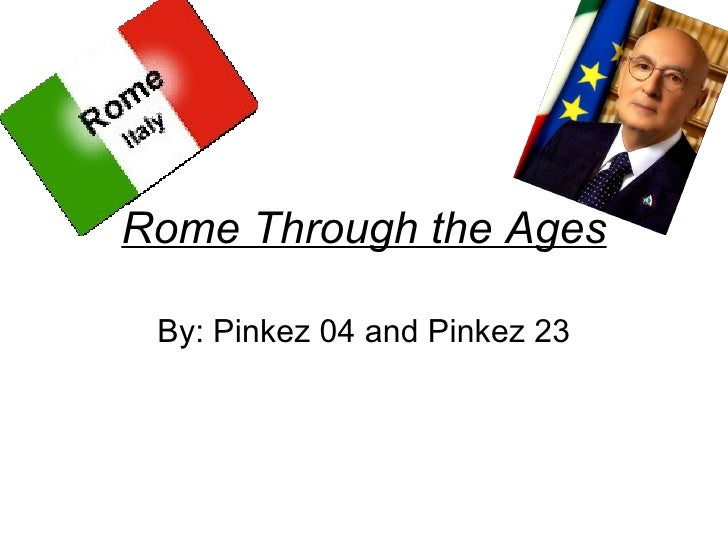 Rome Through the Ages By: Pinkez 04 and Pinkez 23