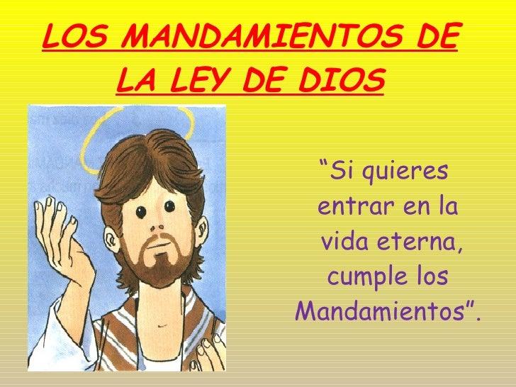 """LOS MANDAMIENTOS DE LA LEY DE DIOS """" Si quieres  entrar en la vida eterna, cumple los  Mandamientos""""."""