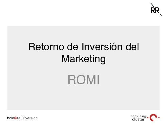 hola@raulrivera.cc! Retorno de Inversión del Marketing ROMI