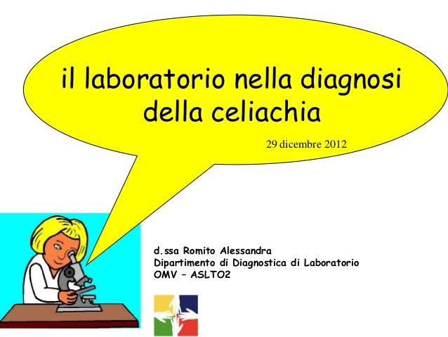 il laboratorio nella diagnosi       della celiachia                             29 dicembre 2012       d.ssa Romito Alessa...