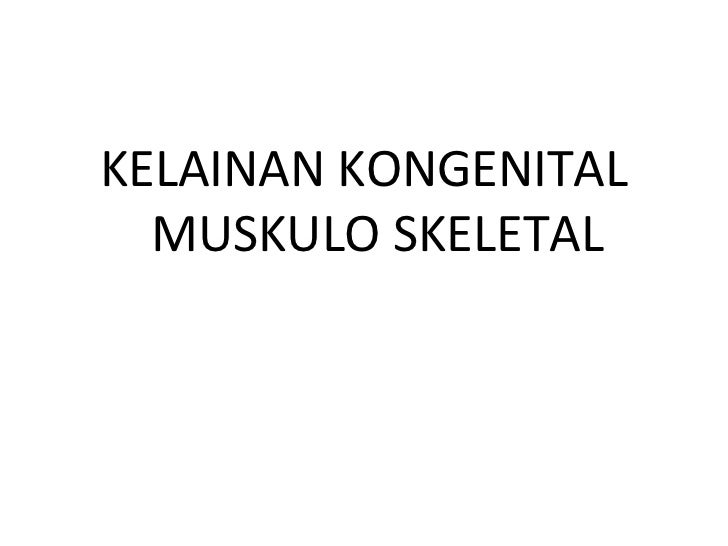 KELAINAN KONGENITAL  MUSKULO SKELETAL
