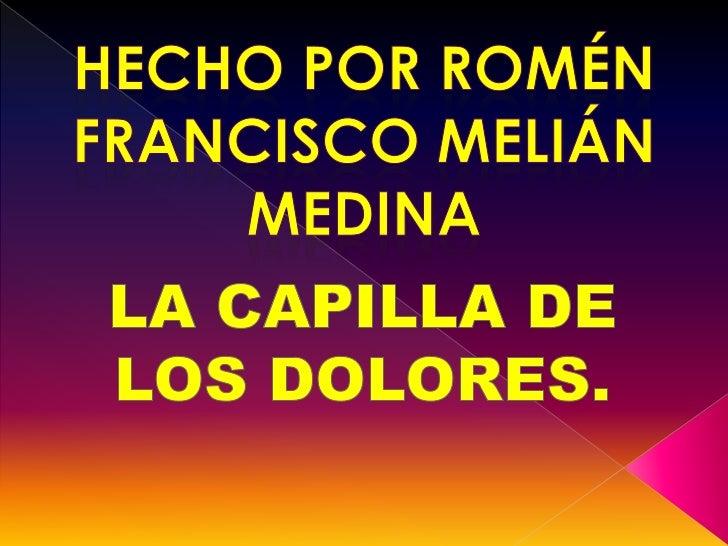 Hecho por romén francisco Melián medina<br />LA CAPILLA DE LOS DOLORES.<br />