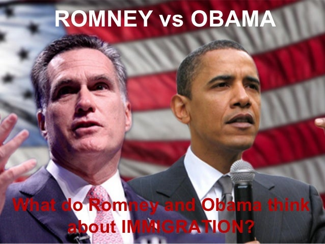 ROMNEY vs OBAMAWhat do Romney and Obama think      about IMMIGRATION?
