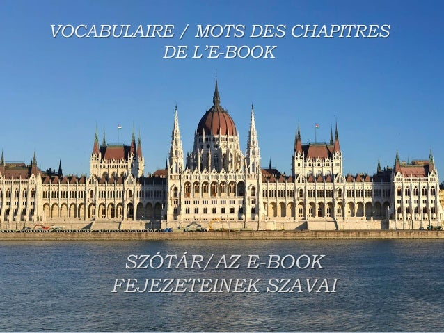 VOCABULAIRE / MOTS DES CHAPITRES DE L'E-BOOK SZÓTÁR/AZ E-BOOK FEJEZETEINEK SZAVAI