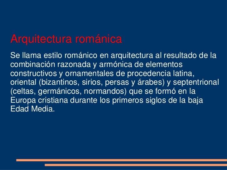 Arquitectura románicaSe llama estilo románico en arquitectura al resultado de lacombinación razonada y armónica de element...