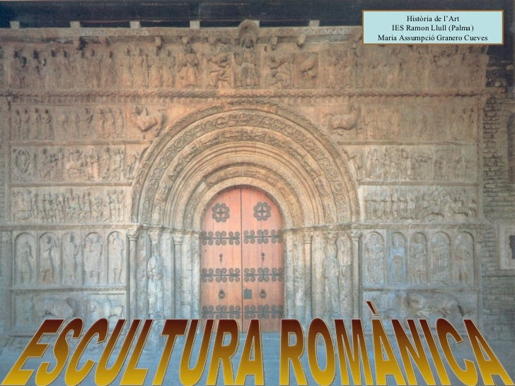 ESCULTURA ROMÀNICA Història de l'Art IES Ramon Llull (Palma) Maria Assumpció Granero Cueves