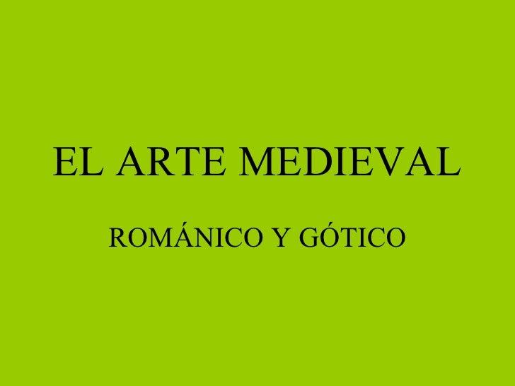 EL ARTE MEDIEVAL ROMÁNICO Y GÓTICO