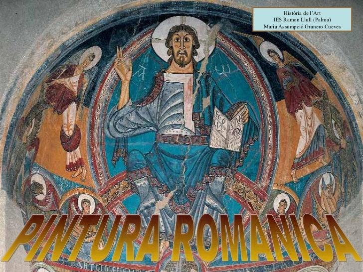 PINTURA ROMÀNICA Història de l'Art IES Ramon Llull (Palma) Maria Assumpció Granero Cueves