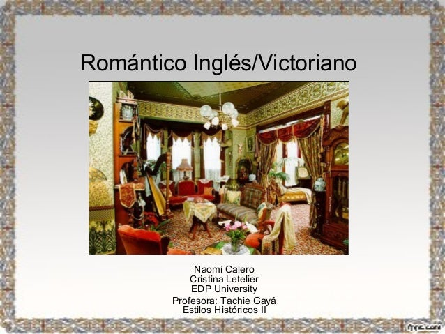Romántico Inglés/Victoriano  Naomi Calero Cristina Letelier EDP University Profesora: Tachie Gayá Estilos Históricos II