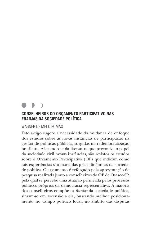 CONSELHEIROS DO ORÇAMENTO PARTICIPATIVO NAS FRANJAS DA SOCIEDADE POLÍTICA WAGNER DE MELO ROMÃO Este artigo sugere a necess...