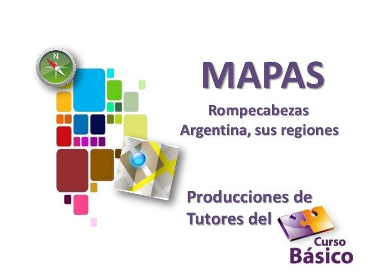 MAPAS    RompecabezasArgentina, sus regionesProducciones deTutores del
