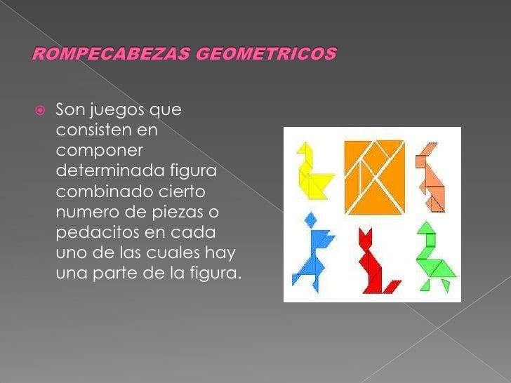 ROMPECABEZAS GEOMETRICOS<br />Son juegos que consisten en componer  determinada figura combinado cierto numero de piezas o...