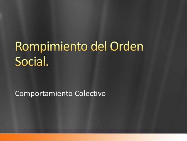 Rompimiento del orden social: Comportamiento Colectivo y Movmientos Sociales