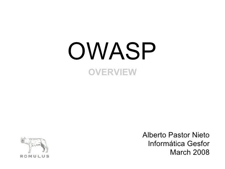 OWASP  OVERVIEW                 Alberto Pastor Nieto              Informática Gesfor                     March 2008