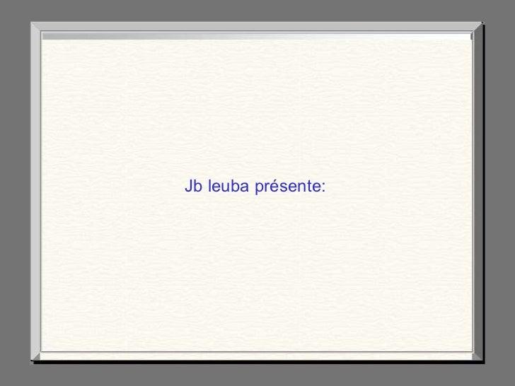 Jb leuba présente: