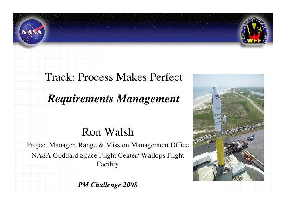Track: Process Makes Perfect      Requirements Management                 Ron WalshProject Manager, Range & Mission Manage...