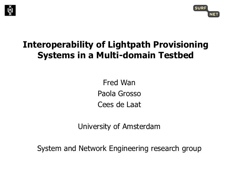 Interoperability of Lightpath Provisioning   Systems in a Multi-domain Testbed                    Fred Wan                ...