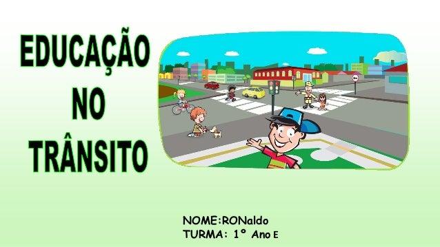 NOME:RONaldo  TURMA: 1º Ano E