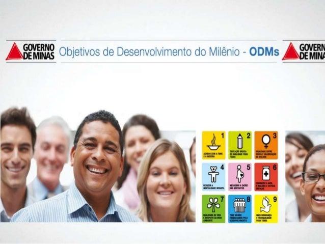 Os Objetivos de Desenvolvimento do Milênio (ODMs) surgem no ano 2000 como um pacto global pelo bem- estar e pelo desenvolv...
