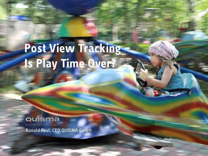 Post View Tracking –Is Play Time Over?<br />Ronald Paul, CEO QUISMA GmbH<br />1<br />