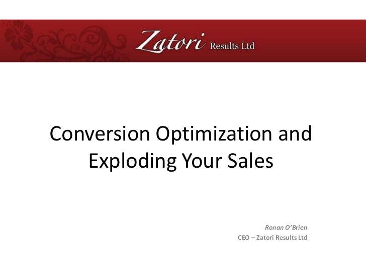 Conversion Optimization and Exploding Your Sales<br />Ronan O'Brien<br />CEO – Zatori Results Ltd<br />