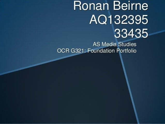 Ronan Beirne AQ132395 33435 AS Media Studies OCR G321: Foundation Portfolio
