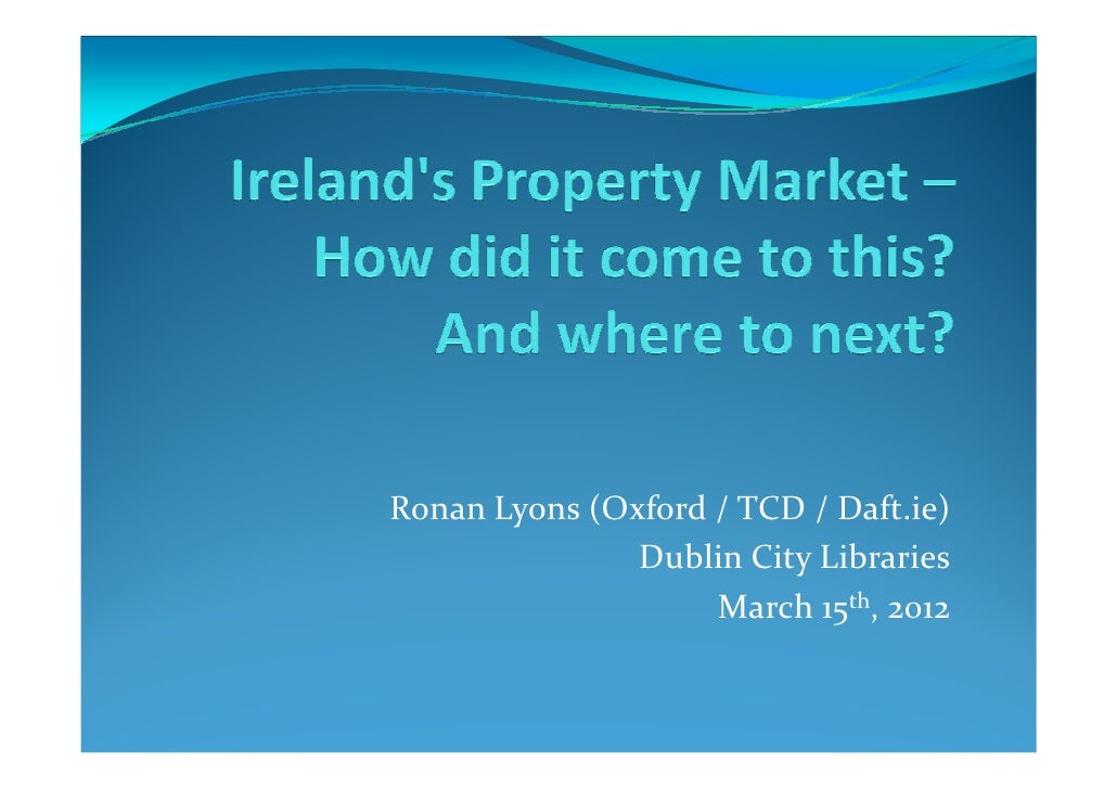 Ronan Lyons (Oxford / TCD / Daft.ie)               Dublin City Libraries                    March 15th, 2012