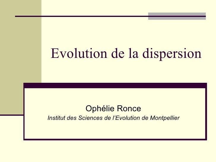 Evolution de la dispersion Ophélie Ronce Institut des Sciences de l'Evolution de Montpellier