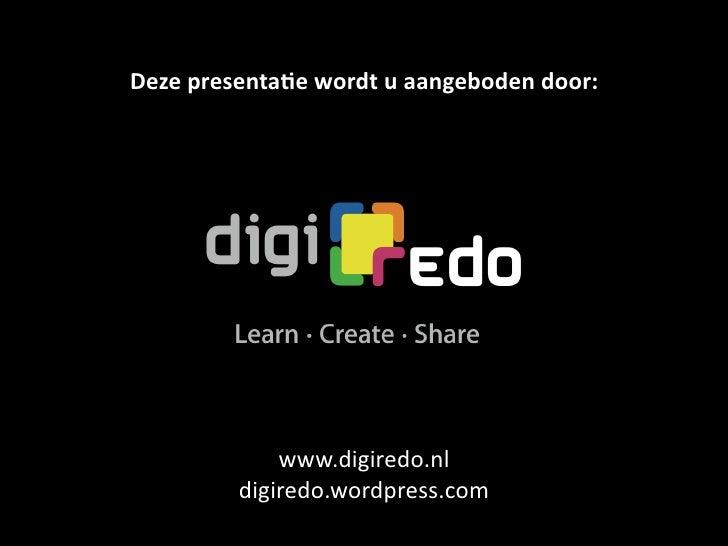Dezepresenta+ewordtuaangebodendoor:                  www.digiredo.nl          digiredo.wordpress.com