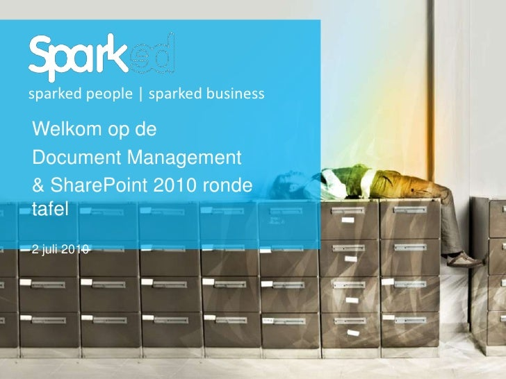 sparked people | sparked business<br />Welkom op de <br />Document Management<br />& SharePoint 2010 RoundTable<br />