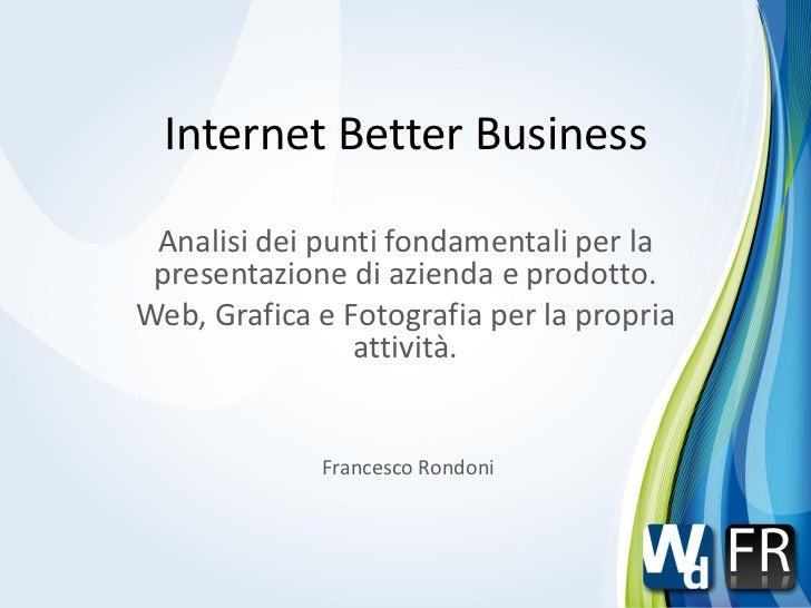Internet Better Business Analisi dei punti fondamentali per la presentazione di azienda e prodotto.Web, Grafica e Fotograf...