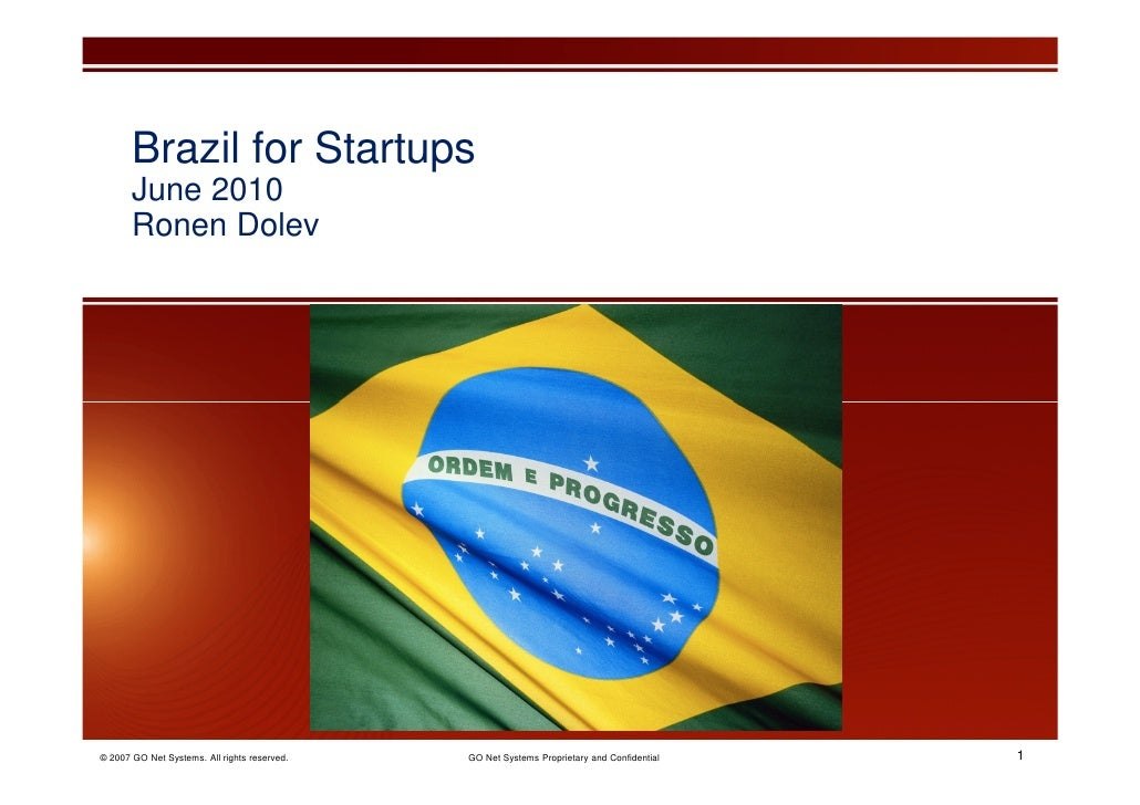 Brazil for Startups        June 2010        Ronen Dolev     © 2007 GO Net Systems. All rights reserved.   GO Net Systems P...