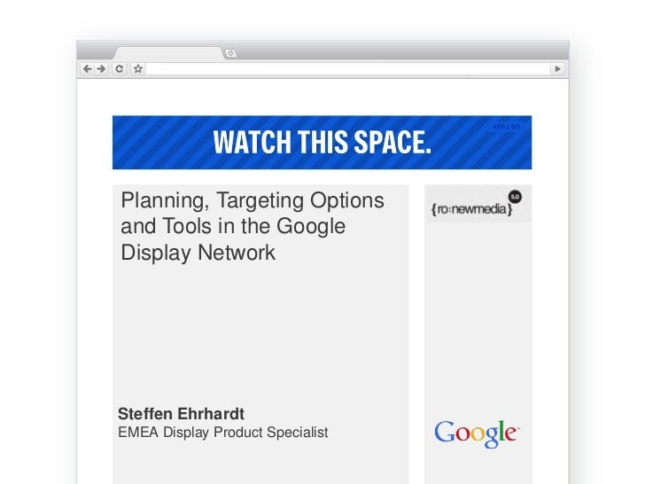 Planning, Targeting Optionsand Tools in the GoogleDisplay NetworkSteffen EhrhardtEMEA Display Product Specialist