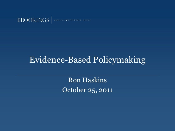 Evidence-Based Policymaking        Ron Haskins       October 25, 2011