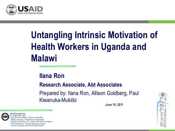 Untangling Intrinsic Motivation of Health Workers in Uganda and Malawi<br />Ilana Ron<br />Research Associate, Abt Associa...